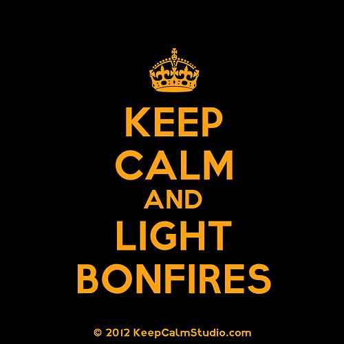 keep calm and light bonfires